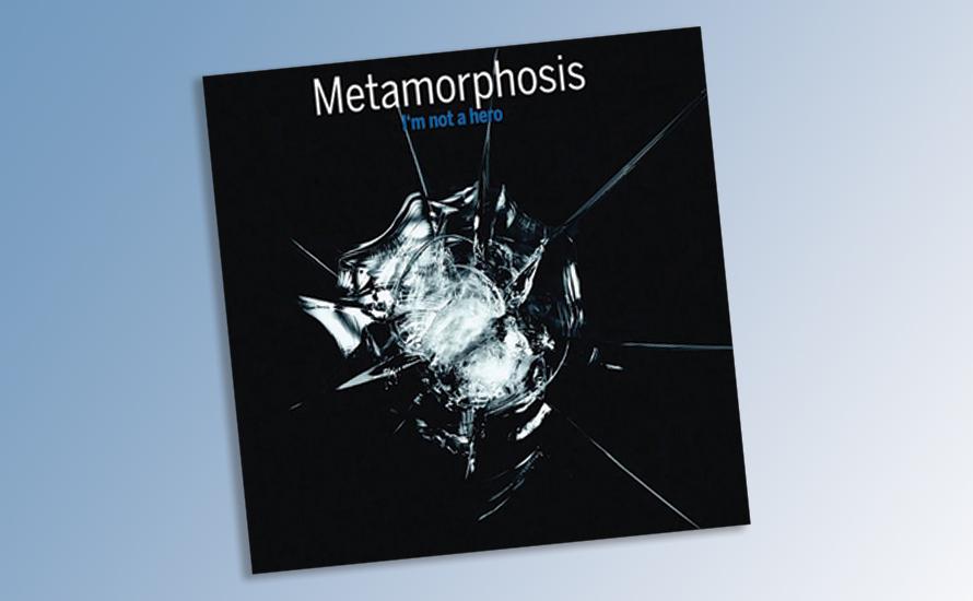 METAMORPHOSIS – I'm Not a Hero